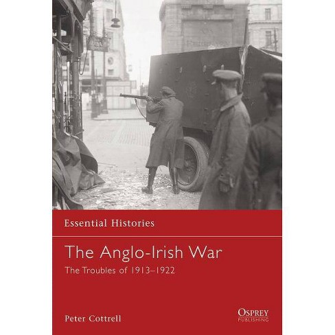The Anglo-Irish War - (Essential Histories (Osprey Publishing)) by  Peter Cottrell (Paperback) - image 1 of 1