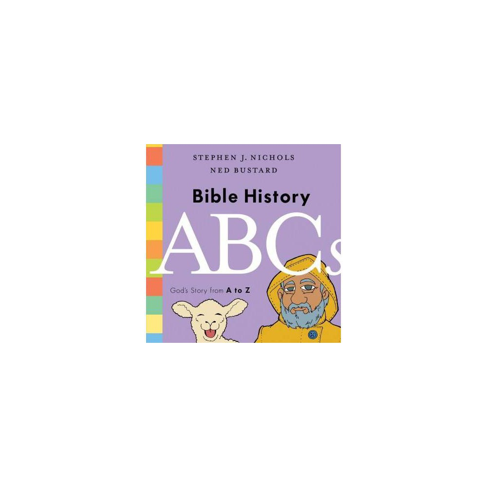Bible History Abcs : God's Story from a to Z - by Stephen J. Nichols (Hardcover)