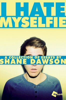 I Hate Myselfie : A Collection of Essays by Shane Dawson (Paperback)