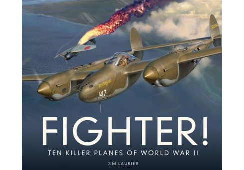 Fighter! : Ten Killer Planes of World War II (Hardcover) (Jim Laurier) - image 1 of 1