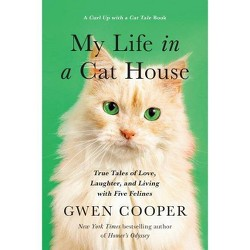 My Life in a Cat House - by  Gwen Cooper (Hardcover)