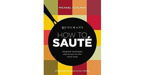 Ruhlman's How to Saute : foolproof techniques and recipes for the home cook (Hardcover) (Michael - image 1 of 1