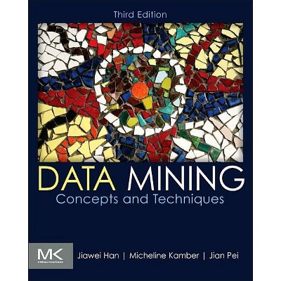 Data Mining - (Morgan Kaufmann Series in Data Management Systems) 3rd Edition by  Jiawei Han & Micheline Kamber & Jian Pei (Hardcover)
