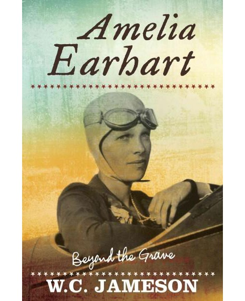 Amelia Earhart : Beyond the Grave (Hardcover) (W. C. Jameson) - image 1 of 1