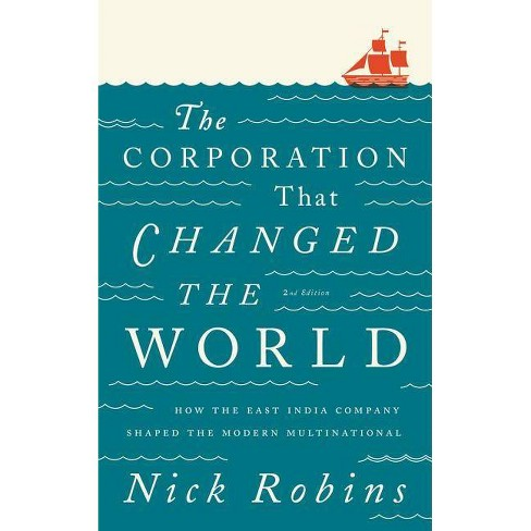 The Corporation That Changed the World: How the East India Company Shaped the Modern Multinational - image 1 of 1