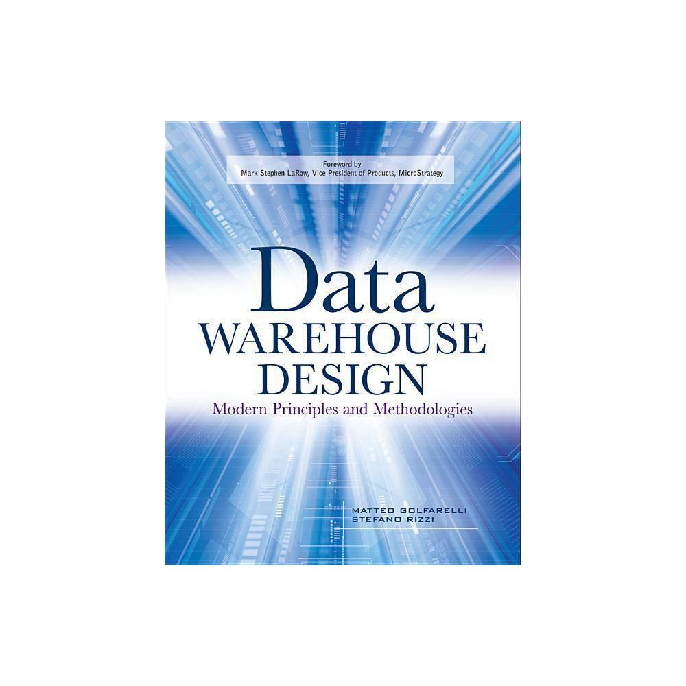 Data Warehouse Design Modern Principles And Methodologies By Matteo Golfarelli Stefano Rizzi Paperback