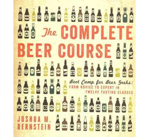 Complete Beer Course : Boot Camp for Beer Geeks: From Novice to Expert in Twelve Tasting Classes - image 1 of 1