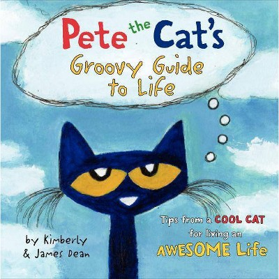 Pete the Cat's Groovy Guide to Life ( Pete the Cat) by Kimberly Dean (Hardcover)