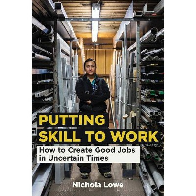 Putting Skill to Work - by  Nichola Lowe (Hardcover)