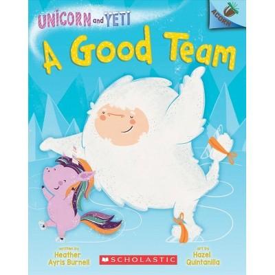 A Good Team: An Acorn Book (Unicorn and Yeti #2) Volume 2 - by Heather Ayris Burnell (Paperback)
