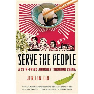 Serve the People - by  Jen Lin-Liu (Paperback)