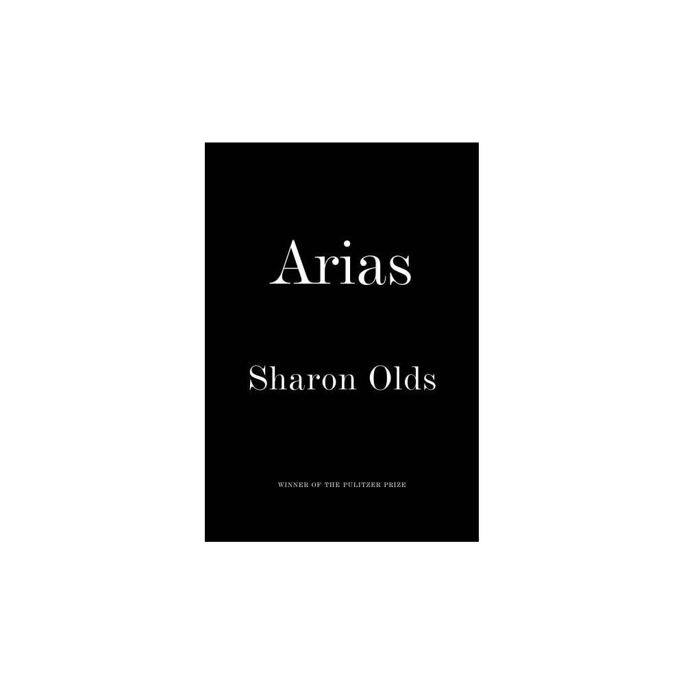 Arias - by Sharon Olds (Hardcover)