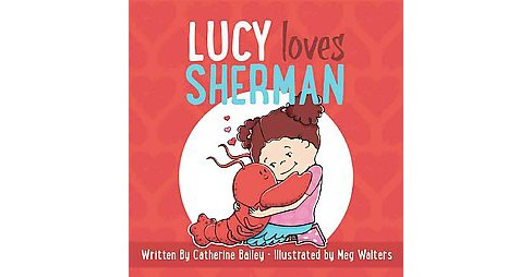 Lucy Loves Sherman (Hardcover) (Catherine Bailey) - image 1 of 1