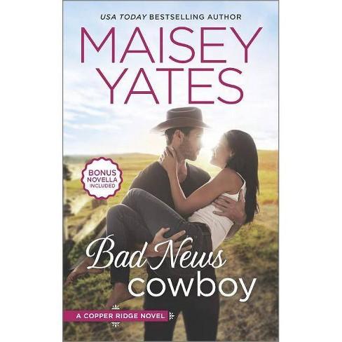 Bad News Cowboy ( Copper Ridge) (Paperback) by Maisey Yates - image 1 of 1