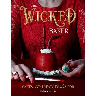 The Wicked Baker - by Helena Garcia (Hardcover)