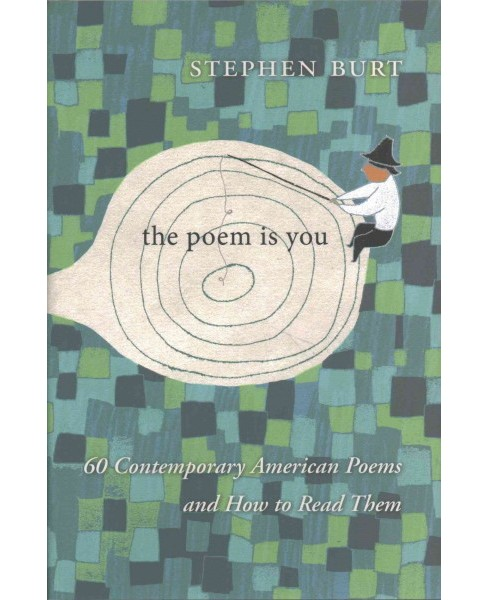 Poem Is You : 60 Contemporary American Poems and How to Read Them -  by Stephen Burt (Hardcover) - image 1 of 1