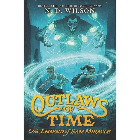 Outlaws of Time: The Legend of Sam Miracle - by  N D Wilson (Hardcover) - image 1 of 1