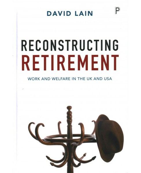Reconstructing Retirement : Work and welfare in the UK and USA (Hardcover) (David Lain) - image 1 of 1