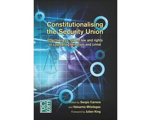 Constitutionalising the Security Union : Effectiveness, Rule of Law and Rights in Countering Terrorism - image 1 of 1