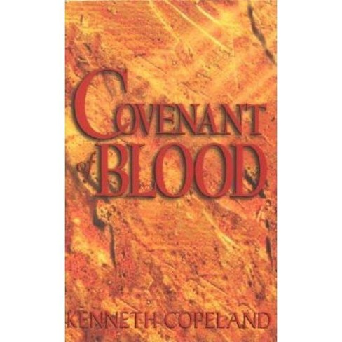 Covenant of Blood - by  Kenneth Copeland (Paperback) - image 1 of 1