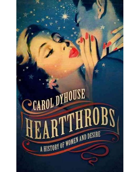 Heartthrobs : A History of Women and Desire (Hardcover) (Carol Dyhouse) - image 1 of 1