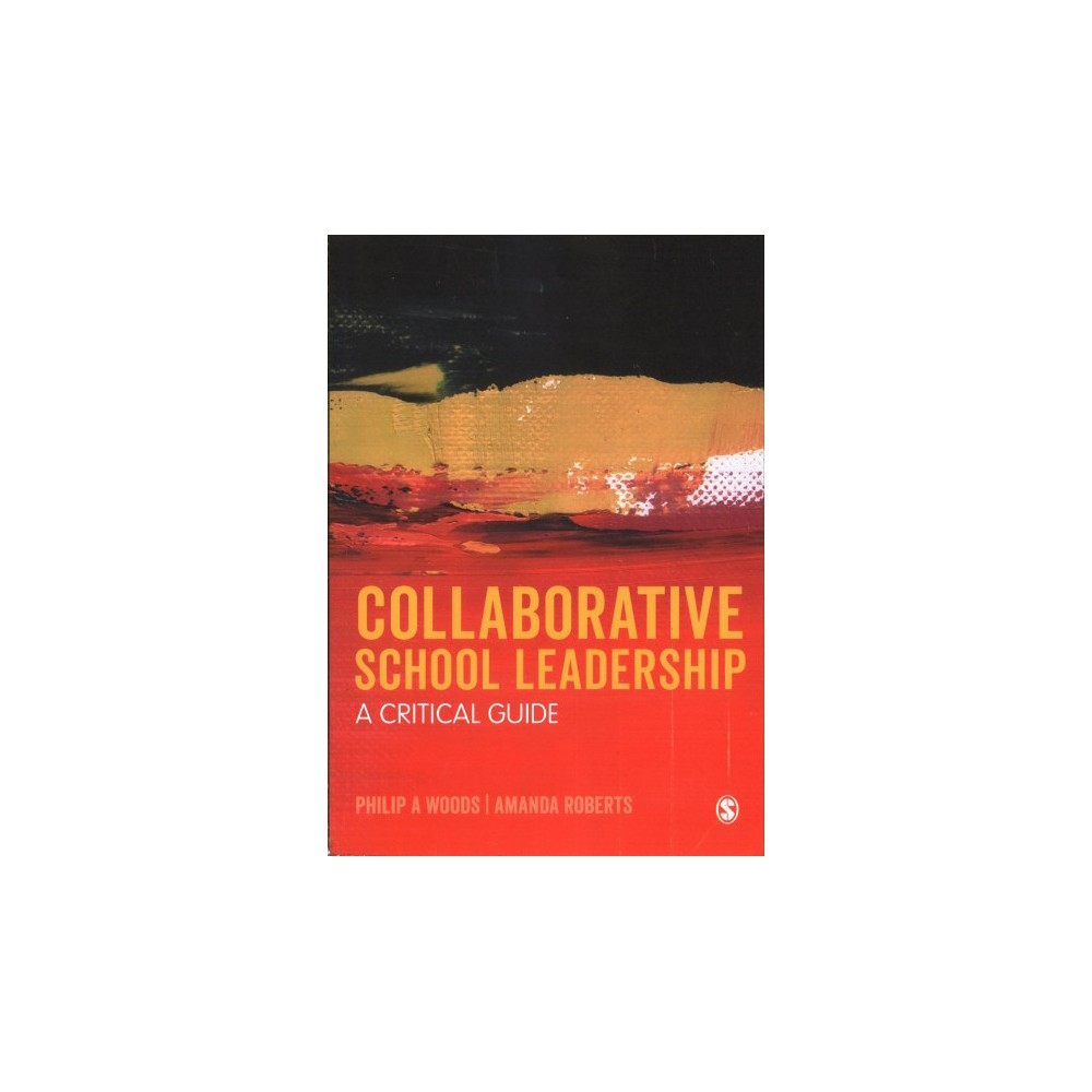 Collaborative School Leadership : A Critical Guide - by Philip A. Woods & Amanda Roberts (Paperback)