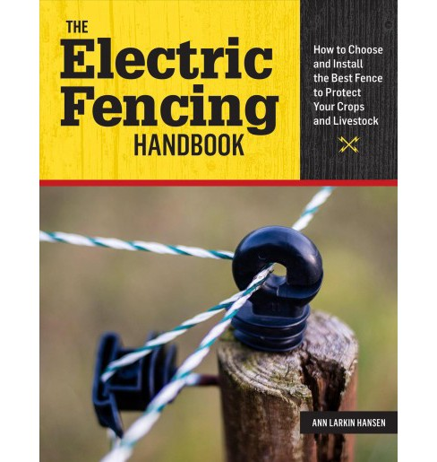 Electric Fencing Handbook : How to Choose and Install the Best Fence to Protect Your Crops and Livestock - image 1 of 1