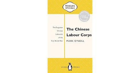 Chinese Labour Corps : The Forgotten Chinese Labourers of the First World War (Paperback) (Mark O'Neill) - image 1 of 1