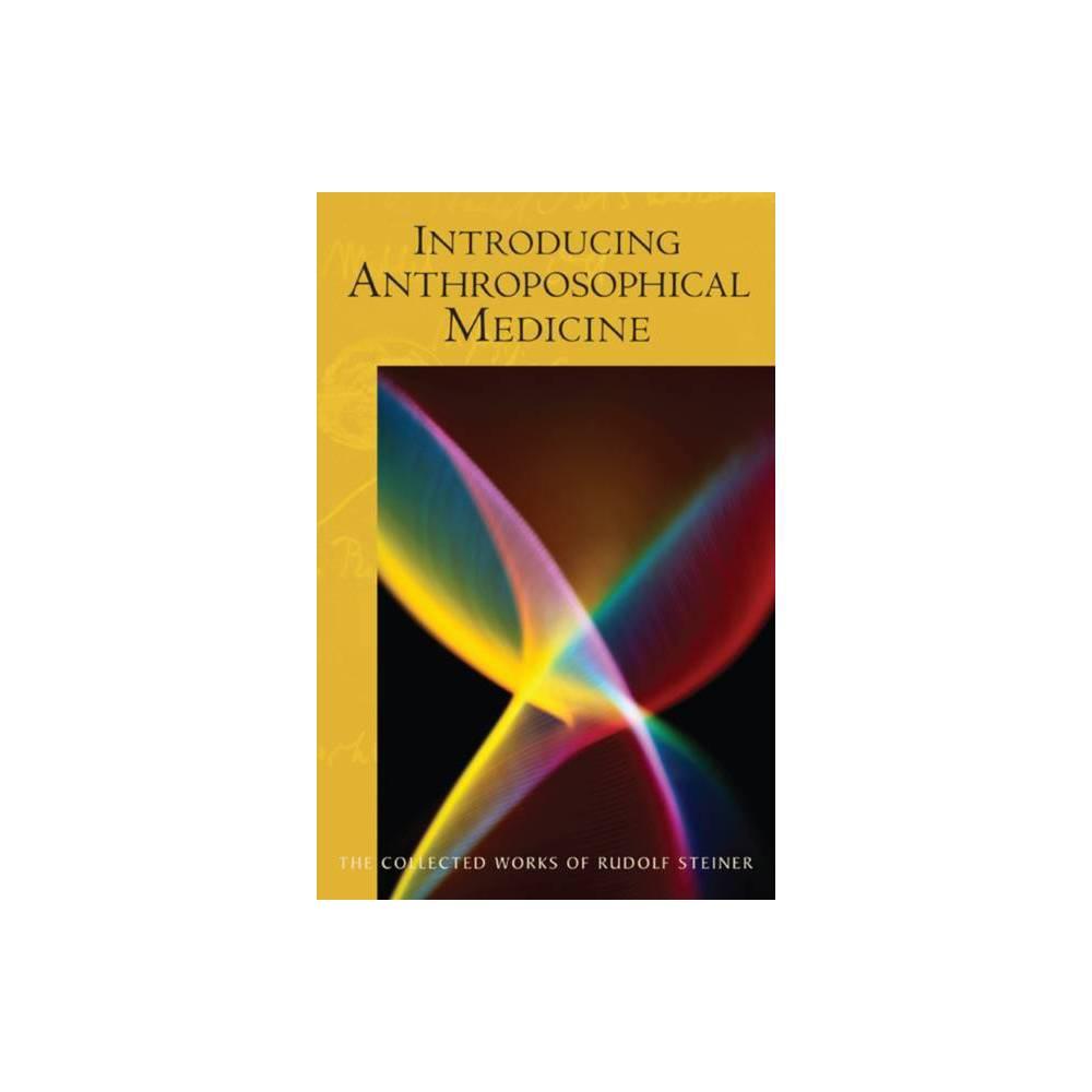 Introducing Anthroposophical Medicine Collected Works Of Rudolf Steiner By Rudolf Steiner Paperback