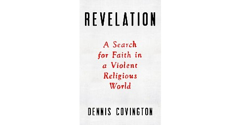 Revelation : A Search for Faith in a Violent Religious World (Hardcover) (Dennis Covington) - image 1 of 1