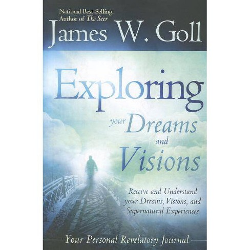 The Exploring Your Dreams and Visions - by  James Goll (Paperback) - image 1 of 1