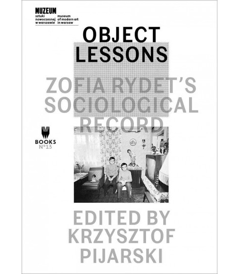 Object Lessons : Zofia Rydet's Sociological Record -  (Paperback) - image 1 of 1