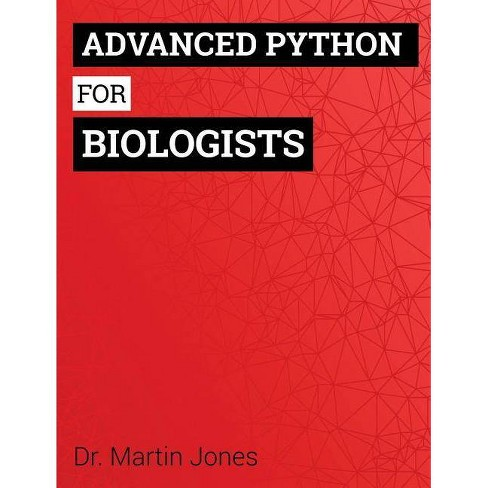 Advanced Python for Biologists - by Dr Martin O Jones (Paperback)