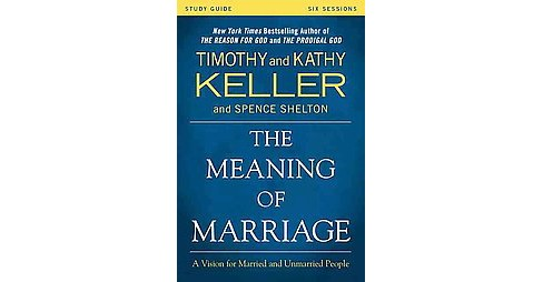 Meaning of Marriage : A Vision for Married and Single People (Study Guide) (Paperback) (Timothy Keller & - image 1 of 1