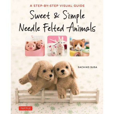Sweet & Simple Needle Felted Animals - by  Sachiko Susa (Paperback)