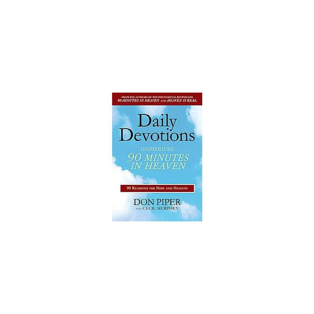 Daily Devotions Inspired by 90 Minutes in Heaven : 90 Readings for Hope and Healing (Paperback) (Don