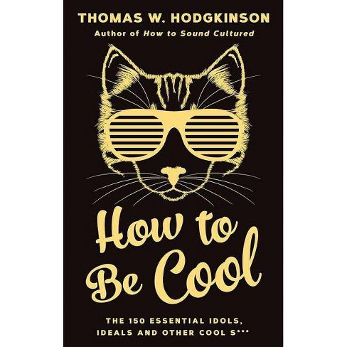 How to Be Cool - by  Thomas W Hodgkinson (Hardcover) - image 1 of 1