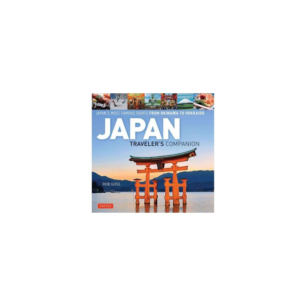 Japan Traveler's Companion : Japan's Most Famous Sights from Okinawa to Hokkaido - (Hardcover)