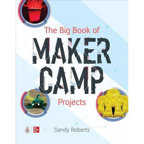 The Big Book of Maker Camp Projects - by  Sandy Roberts (Paperback) - image 1 of 1