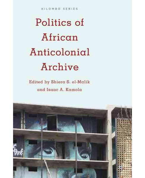 Politics of African Anticolonial Archive (Hardcover) - image 1 of 1