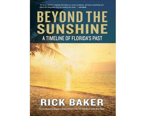 Beyond the Sunshine : A Timeline of Florida's Past -  Reprint by Rick Baker (Paperback) - image 1 of 1