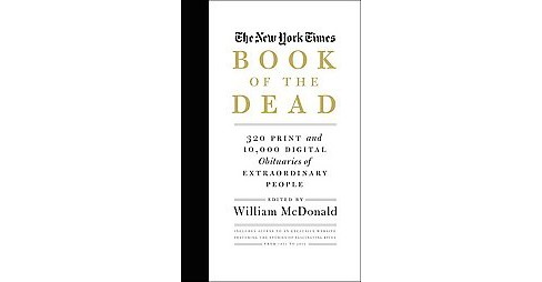 New York Times Book of the Dead : 320 Print and 10,000 Digital Obituaries of Extraordinary People: - image 1 of 1