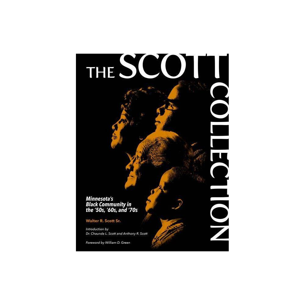 The Scott Collection - by Walter R Scott Sr (Paperback) 'The Scott Collection is an exemplary piece of Minnesota historical research that features successful African American trailblazers in action.' The Honorable James F. Cannon and Lois E. Cannon 'The Scott Collection highlights the essence and footprints of Minnesota's thriving black community that had never been captured before.' Charles E. Crutchfield Sr., MD 'Mr. Scott was one of the great journalists who was part of the Black Journalists Historical Association. He was also a great visionary who had the knowledge, skills, and ability to chronicle the history of twentieth-century African Americans prospering in Minnesota so that current and future generations could be inspired by their legacy.' Ronald A. Edwards, historian 'Walter R. Scott, a prolific journalist, created a body of captivating African American history and culture in Minnesota. I applaud and appreciate his reflective and connective African American literary work.' Mahmoud El-Kati, historian 'I remember Walter Scott going around the community gathering photographs for his books that showcased Minnesota's black community in a positive light. His historic books served to lift up the black community in Minnesota in past decades, and they continue to do so presently.' Wayne Glanton, retired general contractor 'The Scott Collection is an extraordinary body of work chronicling Minnesota's African American pioneers. These phenomenal books beautifully display untold stories and history and are a must have for Minnesotans and Americans of all backgrounds.' Gary D. Hines, founder and director of Sounds of Blackness 'Walter R. Scott's work is significant for educating people about the many successful African Americans residing in Minnesota during the twentieth century. His books remind us in the African American community that it is critical that we write and record our history so that it gets communicated correctly. Moreover, his research models that Africa