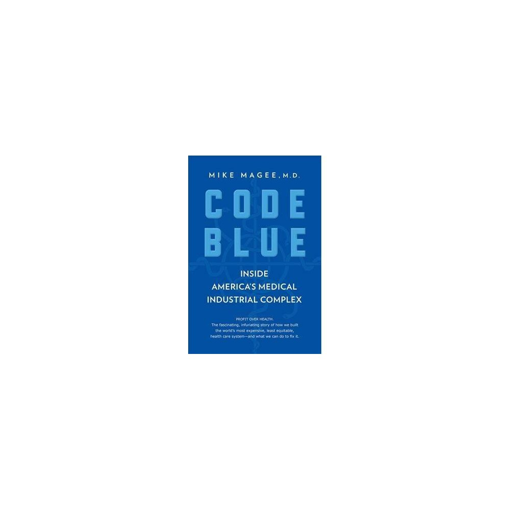 Code Blue - by Mike Magee (Hardcover)