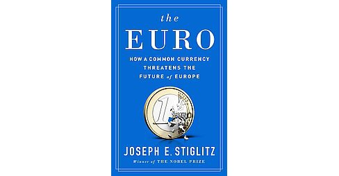 Euro : How a Common Currency Threatens the Future of Europe (Hardcover) (Joseph E. Stiglitz) - image 1 of 1
