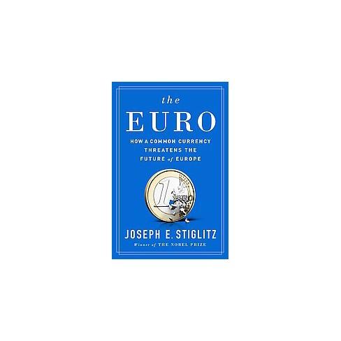 a598b98a1 Euro : How A Common Currency Threatens The Future Of Europe (Hardcover) (Joseph  E. Stiglitz) : Target