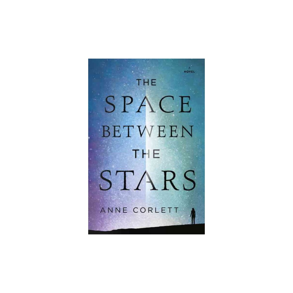 Space Between the Stars - by Anne Corlett (Hardcover)