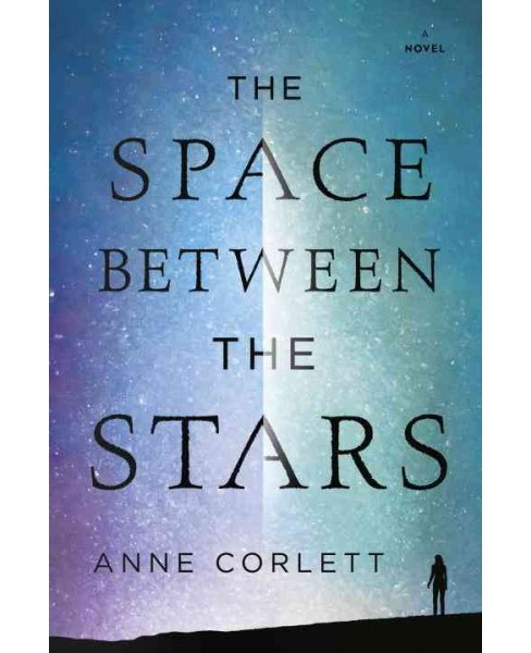 Space Between the Stars -  by Anne Corlett (Hardcover) - image 1 of 1