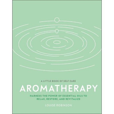 Aromatherapy - (A Little Book of Self Care) by  Louise Robinson (Hardcover)