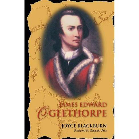 James Edward Oglethorpe - by  Joyce Blackburn (Paperback) - image 1 of 1
